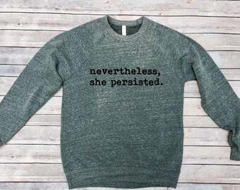 Nevertheless She Persisted- Womens Shirt- Sweatshirt-Mens Shirt- Feminist Shirt- Resist Shirt- Political Shirt-Unisex Clothing