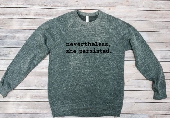 Gray Nevertheless, She Persisted Sweatshirt - Christmas Gift for Her - Christmas Gift for Him- Christmas Gift for Woman- Christmas Gift