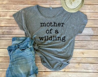 Mom Shirt- bohemian womens clothing-wildling shirt- mother of a wildling-Shirts for Moms- Gift for Mom- Women's Clothing- Gift for Her