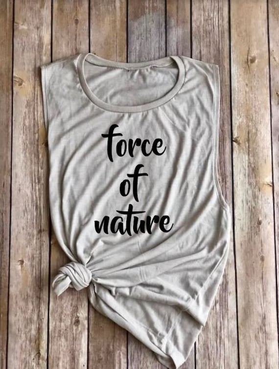 Force of Nature Shirt | Tank | Muscle Tank | Womens Tank | Boho Clothing | Roadtrip Shirt | Womens Shirt | Clothing | Adventure | Explore