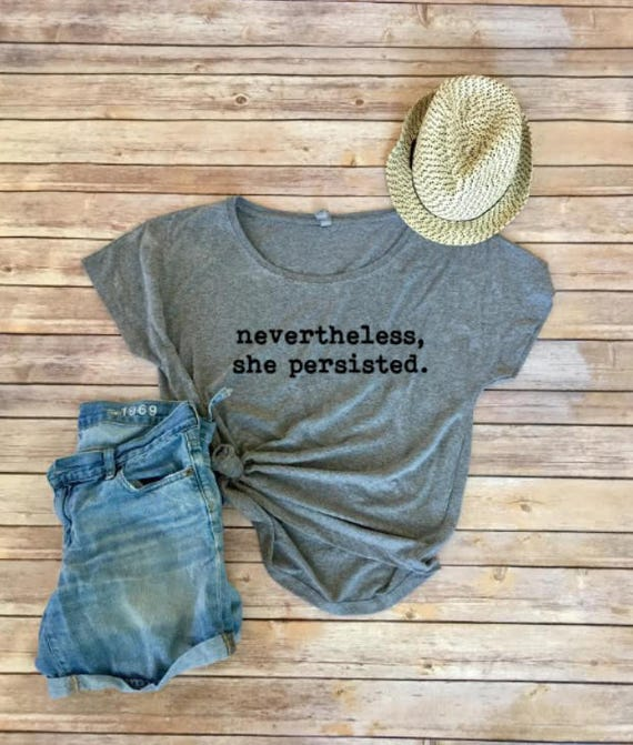 Nevertheless She Persisted Shirt|Resist Shirt|She Persisted|TShirt|Womens Shirt|Womens Political Tee|Womens Tee Shirt|Resist|Feminism