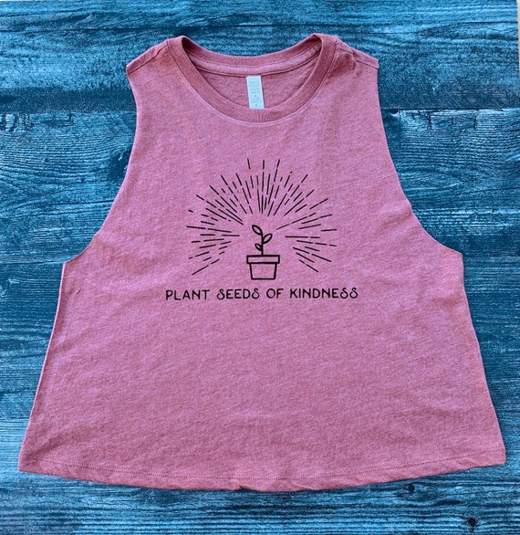 Plant Seeds of Kindness|Plant Shirt|Crop Top|Women's Tank|Plant Mom|Be Kind|Women's Shirt|Crop Tank|Nature Shirt