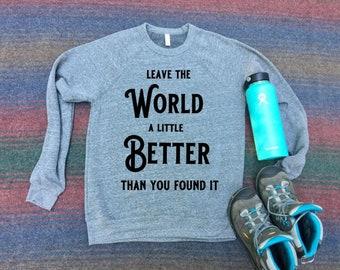 Sweatshirt- Leave the World Better- Peace- National Parks- Hiking Shirt- Camping Shirt- Men's shirt-women's shirt- unisex sweatshirt