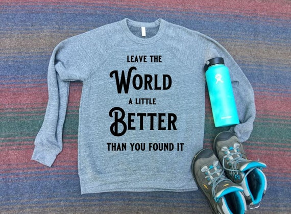 Leave The World Better Sweatshirt | Sweatshirt | Mens | Womens | Clothing | Hiking | Camping | Road Trip Shirt | Adventure