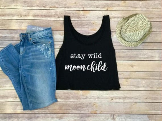 Stay Wild Moon Child Shirt | Crop Top | Tank Top | Road Trip Shirt| Womens Clothing | Womens Tank | Boho Shirt | Moon Yoga Crop Top