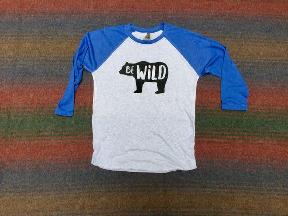 Be Wild Shirt | Bear Shirt | Wild Shirt | Raglan Shirt | Womens Clothing | T-Shirt | Tops and Tees | Mens Shirt | Adventure Shirt | Hiking