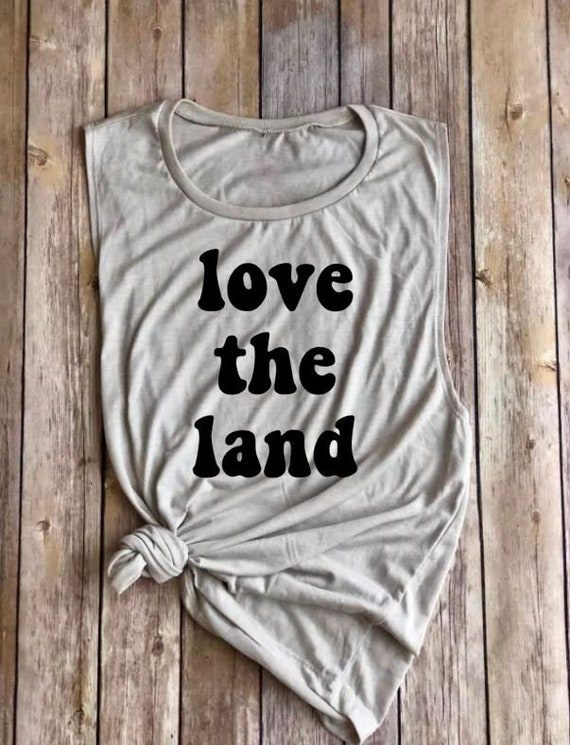 Love The Land | Womens Tank | Muscle Tee | Womens Clothing | Womens Shirt | Bohemian | Roadtrip Shirt | Hiking Shirt | Adventure | Hippie