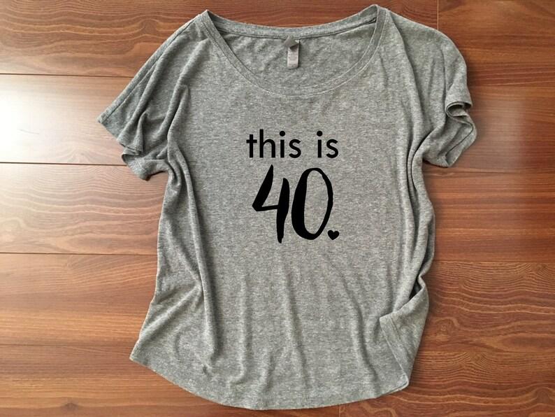 4a89c4304b7 This is 40 shirt   Dolman style Womens shirt Forty shirt