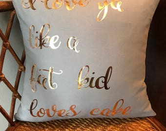 I love ya like a fat kid loves cake, 50 Cent Quote, Hip Hop Pillow, Hip Hop Decor, Fifty Cent Quote