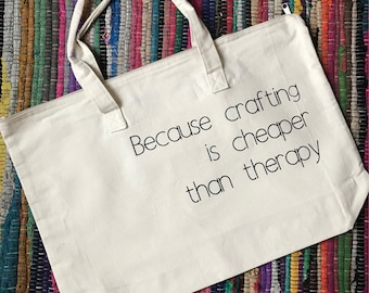 Because Crafting is Cheaper Than Therapy Tote, Oversize Crafting/Knitting Tote Bag, Large Zippered Tote