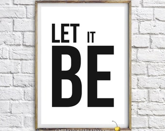 Typographic poster - Print - Home art decor, miminalist wall art, Let it be poster, quote print, black and white, motivational print, art.