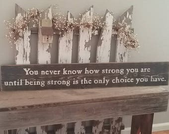 You Never Know How Strong You Are...Wood Sign