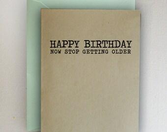 Happy Birthday Now Stop Getting Older