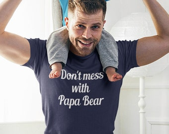 Don't mess with Papa Bear short sleeve unisex T-shirt for dad.