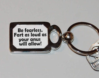 Fart joke keychain, be fearless, motivational keychain, sarcasm, rude gift, funny keyring, farts, I love farts, tastless humor