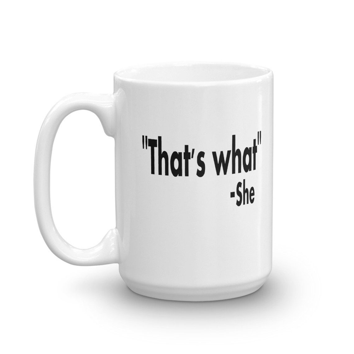 Thats What She Said Mug Funny Quotes Sarcasm Famous Etsy