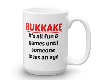 Bukkake mug,  mature mug, adult humor, sex jokes, poke your eye out, gangbang, bukkake party, novelty mug, sexual humor, sarcasm, rude mug
