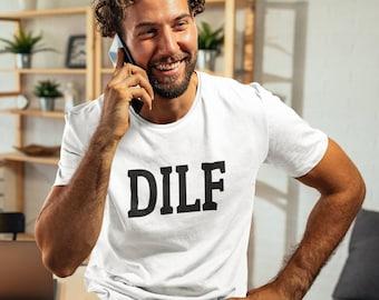 DILF tee shirt, funny tshirt, dad shirt, new dad, graphic tee, fathers day, sarcasm, adult humor, funny tee, funny tshirt, rude tshirt, DILF