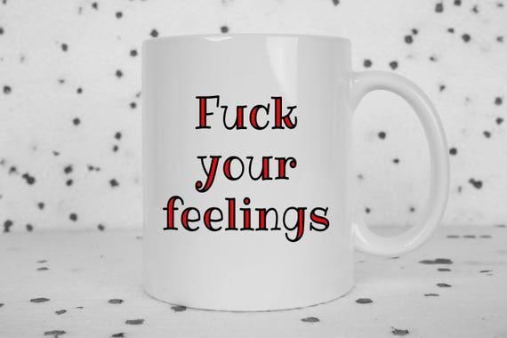 Fuck your feelings mug