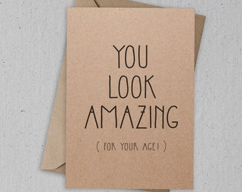 You Look Amazing (For your age) Greetings Card