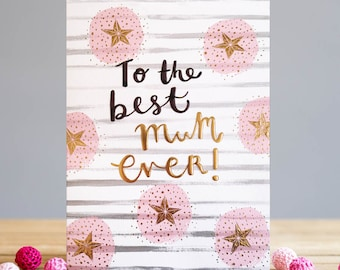 To The Best Mum Ever! Greetings Card