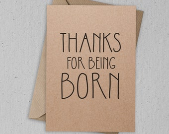 Thanks For Being Born Greetings Card