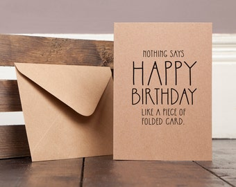 Nothing Says Happy Birthday Like a Piece of Folded Card Funny Greetings Card Recycled