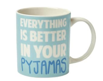 Everything Is Better In Your Pyjamas Illustrated Mug