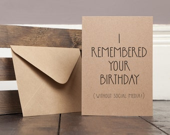 I Remembered Your Birthday (without Social Media!) Greetings Card