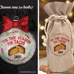 Tis the Season for Tacos Handmade Glass Christmas Ornament | Christmas Wine Bag | Mexican Food | Love Tacos | Taco Ornament | Christmas Taco