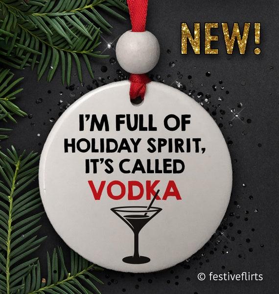 I M Full Of Holiday Spirit It S Called Vodka Ornament Etsy