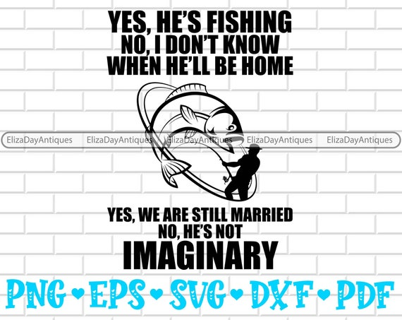 Download Yes He S Fishing No I Don T Know When He Ll Be Etsy