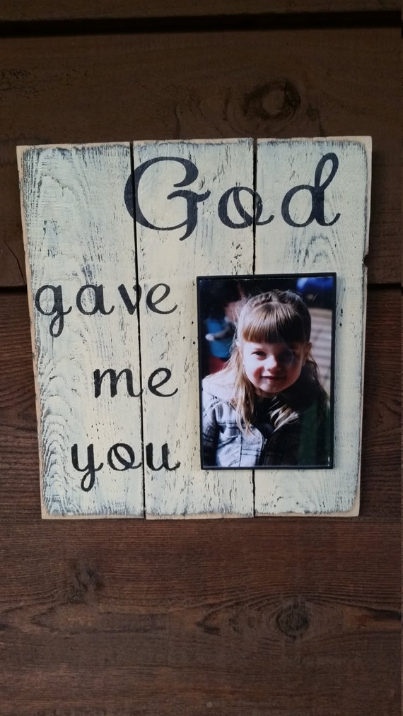 God Gave Me You Picture Frame Made On Reclaimed Wood Home Etsy