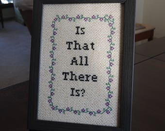 Is That All There Is? framed cross stitch