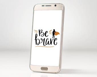 Be Brave - Phone Background, Laptop Background, Computer Background, Tablet Background, Apple iWatch Background, iMac Background, MacBook
