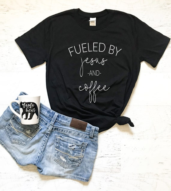 Fueled By Jesus And Coffee Ladies T Shirt Gifts For