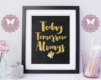 Today Tomorrow Always Quote, Chalkboard Print, Faux Foil Print, Gold Foil, Rose Gold Foil, Silver Foil, Typography Art, Instant Download