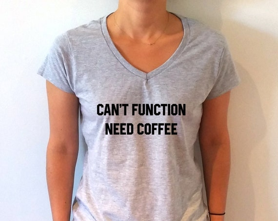 ... Can't Function Need coffee V-neck T-shirt For Women fashion funny