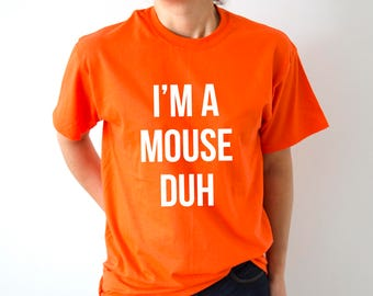 I'm A Mouse Duh T-shirt halloween quotes