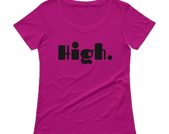 High. Ladies Weed Tee, Womens Short Sleeve T-Shirt, Weed Tshirts - Weed Accessories - Womens Weed Shirt