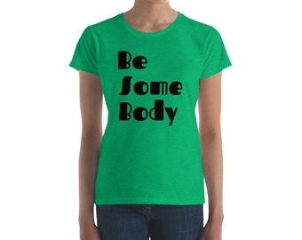 Be Some Body Ladies Tee - Women's Short Sleeve T-shirt