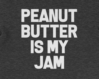 d06d5619 Peanut Butter Is My Jam T-Shirt funny saying food sarcastic novelty humor  Funny Tshirts for Men Cool Funny T Shirt Man Mens Shirt Mens Guys