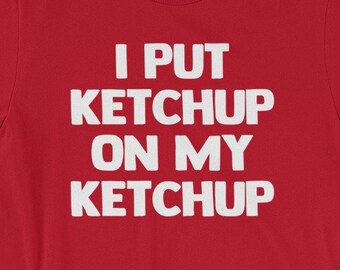 6f186899 Funny Food Shirt: I Put Ketchup On My Ketchup T-Shirt funny saying  sarcastic novelty Funny Tshirts for Men Cool Funny T Shirt Mens Shirt Man