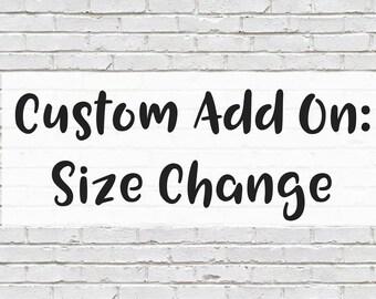 Custom Add On: Size Change