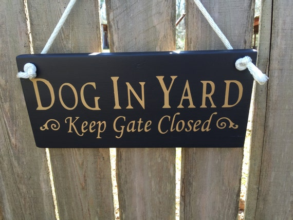 Dog In Yard Sign Dog In Yard Keep Gate Closed Etsy