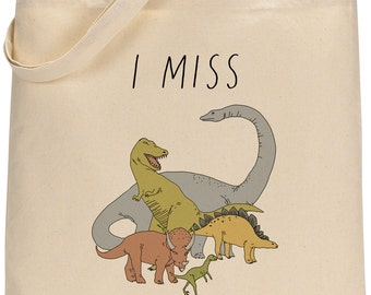 I MISS THE DINOSAURS tote bag