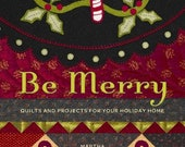 Be Merry Quilts and Projects for Your Holiday Home HardCopy Book by Martha Walker