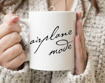 Airplane Mode Coffee Mug / Perfect Gift for Flight Attendant / Coffee Mug with Sayings / Love Coffee Mug