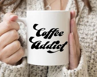 Coffee Addict Mug / Coffee Lover / Gift for Her / Cute Coffee Mug / Mom Mug / Ceramic Mug