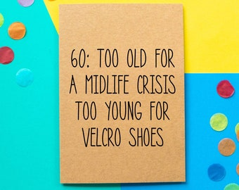 Funny 60th Birthday card | Too Old For A Midlife Crisis Too Young For Velcro Shoes
